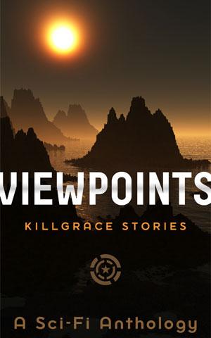 Viewpoints - a Killgrace Anthology